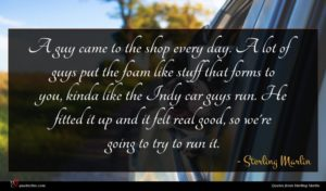 Sterling Marlin quote : A guy came to ...