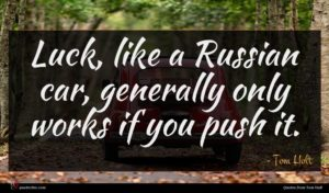 Tom Holt quote : Luck like a Russian ...