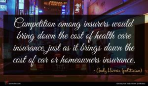 Andy Harris (politician) quote : Competition among insurers would ...