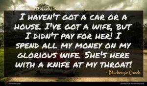 Mackenzie Crook quote : I haven't got a ...