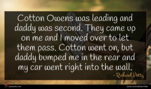 Richard Petty quote : Cotton Owens was leading ...