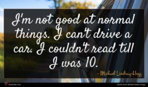 Michael Lindsay-Hogg quote : I'm not good at ...