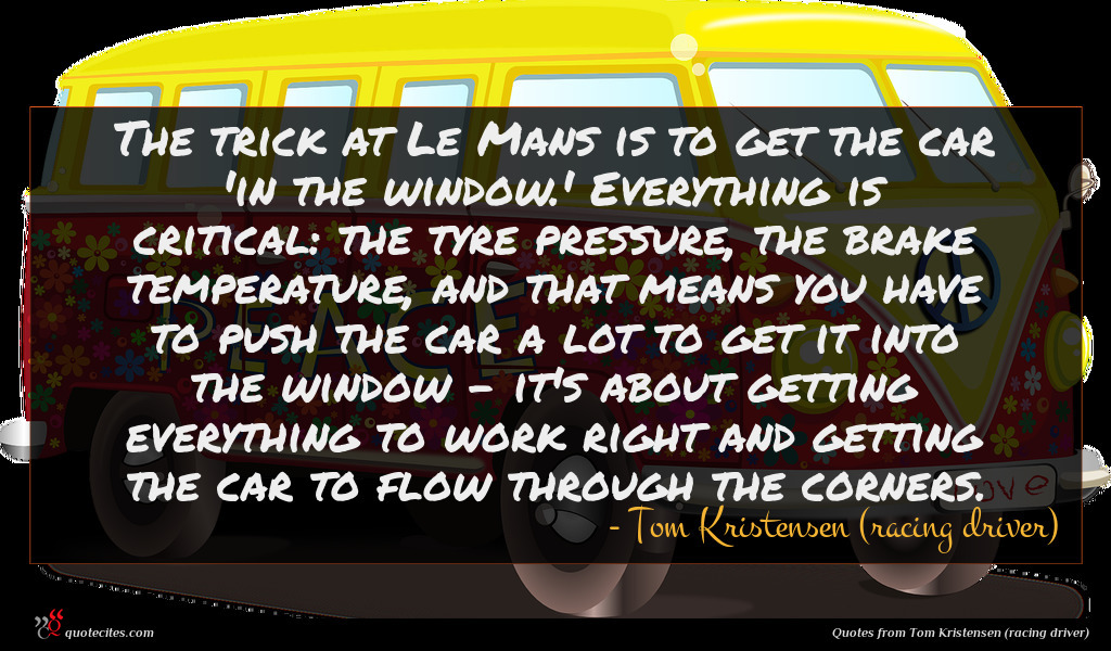 Photo of Tom Kristensen (racing driver) quote : The trick at Le …