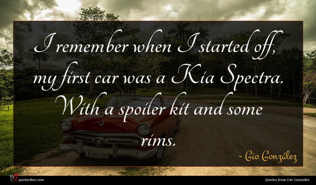 I remember when I started off, my first car was a Kia Spectra. With a spoiler kit and some rims.