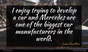 Lewis Hamilton quote : I enjoy trying to ...