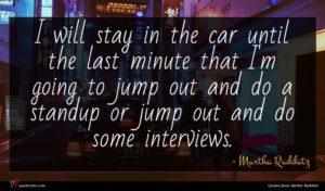 Martha Raddatz quote : I will stay in ...