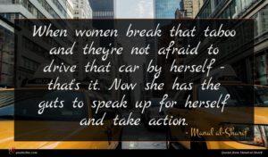 Manal al-Sharif quote : When women break that ...