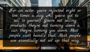 Barry Corbin quote : For an actor you're ...