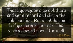 Buck Baker quote : Those youngsters go out ...
