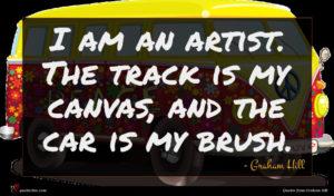 Graham Hill quote : I am an artist ...