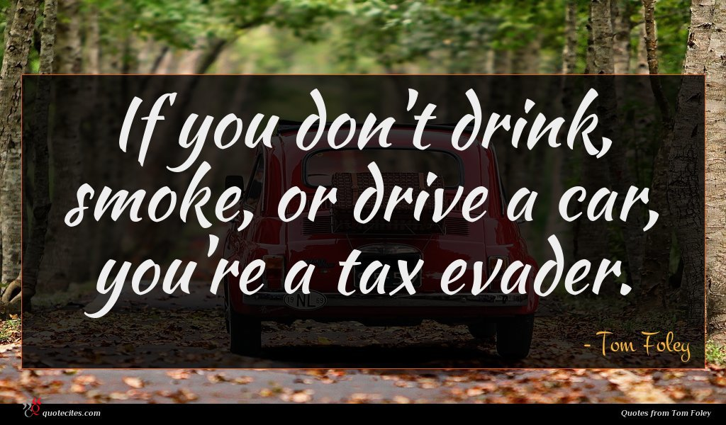 If you don't drink, smoke, or drive a car, you're a tax evader.