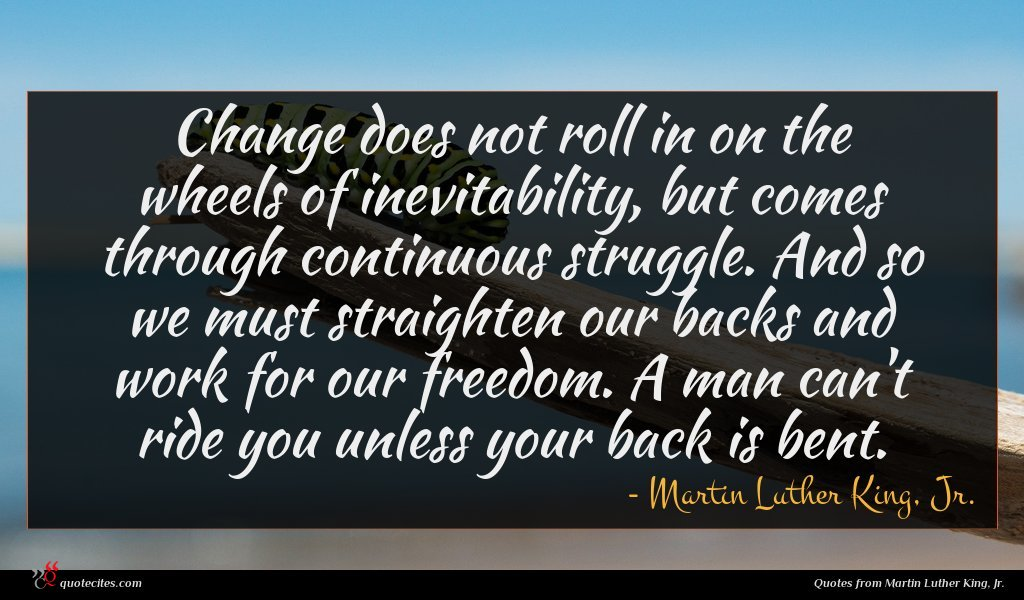 Photo of Martin Luther King, Jr. quote : Change does not roll …