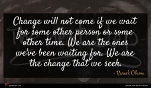 Barack Obama quote : Change will not come ...