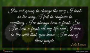 John Lennon quote : I'm not going to ...