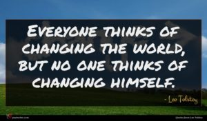 Leo Tolstoy quote : Everyone thinks of changing ...