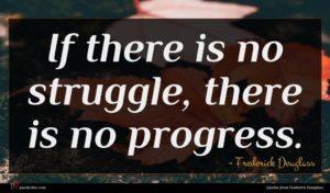 Frederick Douglass quote : If there is no ...