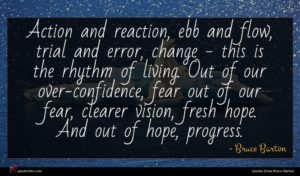 Bruce Barton quote : Action and reaction ebb ...