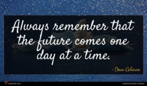 Dean Acheson quote : Always remember that the ...