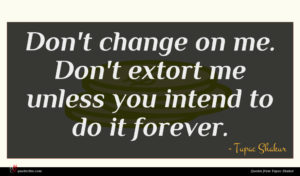 Tupac Shakur quote : Don't change on me ...
