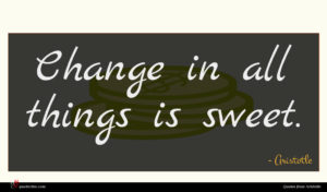 Aristotle quote : Change in all things ...