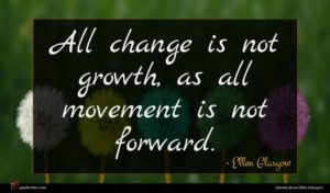 Ellen Glasgow quote : All change is not ...