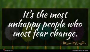 Mignon McLaughlin quote : It's the most unhappy ...