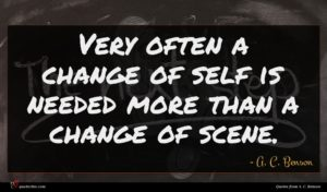 A. C. Benson quote : Very often a change ...