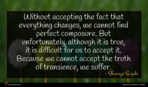 Shunryū Suzuki quote : Without accepting the fact ...