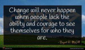 Bryant H. McGill quote : Change will never happen ...