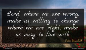 Peter Marshall quote : Lord where we are ...