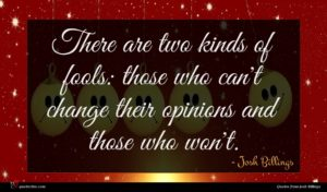 Josh Billings quote : There are two kinds ...