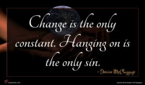 Denise McCluggage quote : Change is the only ...