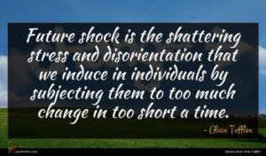 Alvin Toffler quote : Future shock is the ...