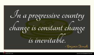 Benjamin Disraeli quote : In a progressive country ...