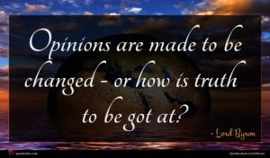 Lord Byron quote : Opinions are made to ...