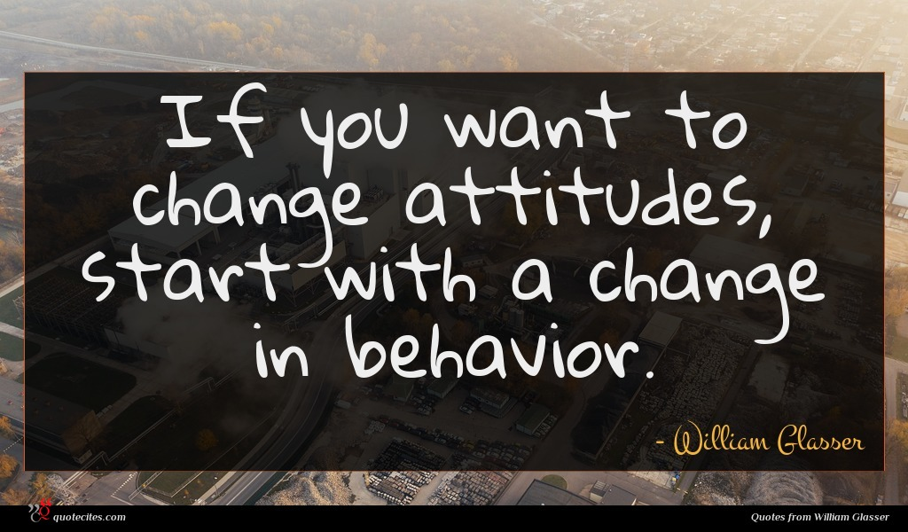 If you want to change attitudes, start with a change in behavior.