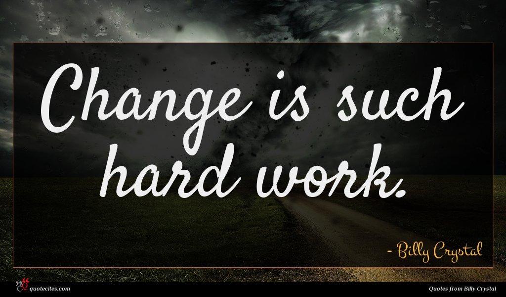 Change is such hard work.