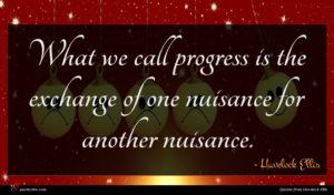 Havelock Ellis quote : What we call progress ...