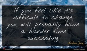 Andrea Jung quote : If you feel like ...