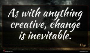 Enya quote : As with anything creative ...