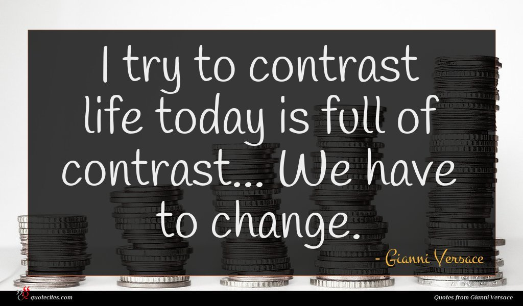 Photo of Gianni Versace quote : I try to contrast …