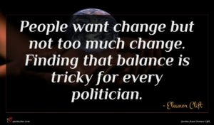 Eleanor Clift quote : People want change but ...
