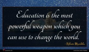 Nelson Mandela quote : Education is the most ...
