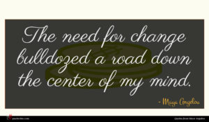 Maya Angelou quote : The need for change ...