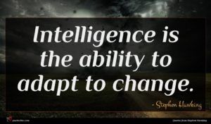 Stephen Hawking quote : Intelligence is the ability ...