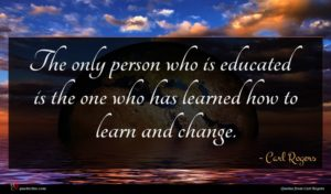 Carl Rogers quote : The only person who ...