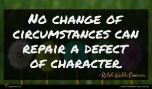 Ralph Waldo Emerson quote : No change of circumstances ...