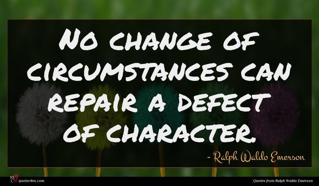 Photo of Ralph Waldo Emerson quote : No change of circumstances …