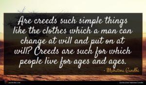 Mahatma Gandhi quote : Are creeds such simple ...