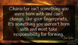 Jim Rohn quote : Character isn't something you ...